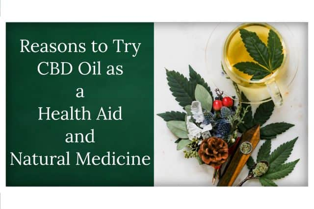 Reasons to Try CBD Oil as a Health Aid and Natural Medicine