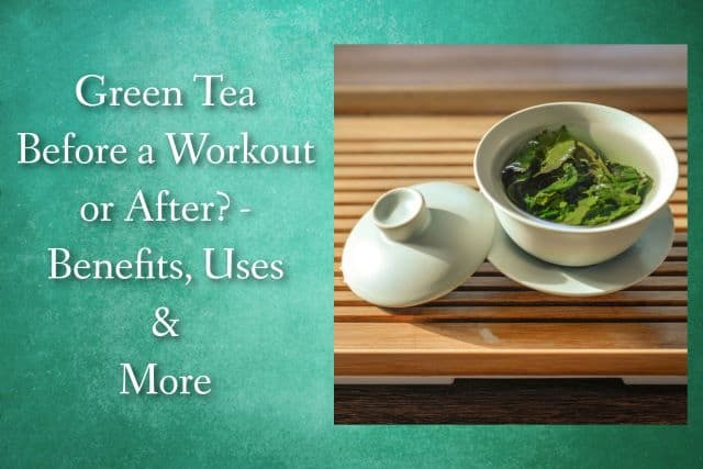 Green Tea Before a Workout Benefits